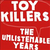 The Toy Killers: The Unlistenable Years