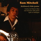 Sam Mitchell: Art of Bottleneck/Slide Guitar
