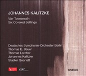 Johanes Kalitzke: Vier Totenseln; Six Covered Settings