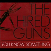 The Hired Guns: You Know Something