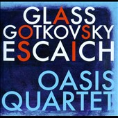 Oasis Quartet (Saxophone Quartet): Glass, Gotkovsky, Escaich: Quartets