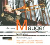 Méditation / transcriptions for trombone of works by Bach, Bellini, Gounod, Massenet, Schubert et al. / Jacques Mauger, trombone