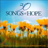 Various Artists: 30 Songs Of Hope: 30 Instrumental Songs Of Hope And Inspiration