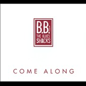 B.B. & the Blues Shacks: Come Along [Digipak] *