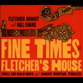 Fletcher Bright/Bill Evans (Banjo): Fine Times at Fletcher's House [Digipak]