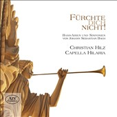 Furchte Dich Nicht! - Bass Arias and Sinfonias by J.S. Bach / Christian Hilz, bass; Capella Hilaria