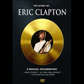 Eric Clapton: The  Story of: A Musical Documentary