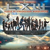 Deitrick Haddon/Deitrick Haddon's LXW (League of Xtraordinary Worshippers): Deitrick Haddon's LXW (League of Xtraordinary Worshippers) *