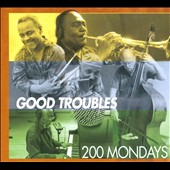 200 Mondays: Good Troubles [Digipak]