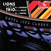 Ravel, Ives & Clarke: Piano Trios / Lions Gate Trio