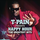 T-Pain: Happy Hour: The Greatest Hits [PA] *