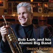 Bob Lark & His Alumni Big Band: Sweet Return