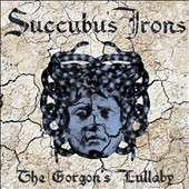 Succubus Irons: The Gorgon's Lullaby [5/4]
