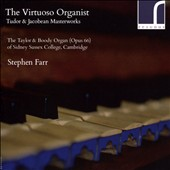 The Virtuoso Organist: Tudor & Jacobean Masterworks / Stephen Farr, organ