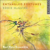 Eddie McGuire (b.1958): Entangled Fortunes -String Trio; Quintet 2; Euphoria; Elegy / Red Note Ensemble