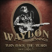 Waylon Jennings: Turn Back the Years:  Live in Dallas, '75