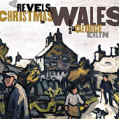 Revels Christmas in Wales - traditional music, dance tunes, carols, and anthems from Wales / The Christmas Revels Chorus, Childrens Chorus & Cambridge Brass