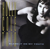 Holly Cole: Blame It on My Youth