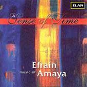 A Sense of Time - Music of Efrain Amaya