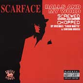 Scarface: Balls and My Word [Screwed and Chopped] [PA] [Slow]