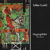 Mike Ladd: Negrophilia: The Album