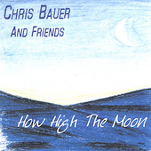 Chris Bauer: How High the Moon *