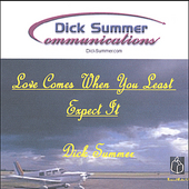 Dick Summer: Love Comes When You Least Expect It.