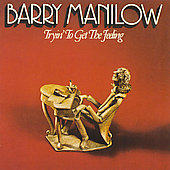 Barry Manilow: Tryin' to Get the Feeling [Bonus Tracks]