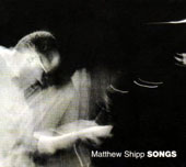 Matthew Shipp: Songs