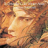 Loreena McKennitt: To Drive the Cold Winter Away [Limited] [Remaster]