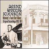 Blind Willie Johnson: Nobody's Fault But Mine: Original Recordings 1927-30