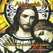 Abide with me - Sublime Choral Music to Inspire - Sung by twelve different choirs