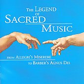 The Legend of Sacred Music - From Allegri's Miserere to Barber's Agnus Dei