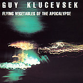 Guy Klucevsek: Flying Vegetables of the Apocalypse