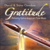 David & Steve Gordon: Gratitude: Relaxing Native American Flute Music