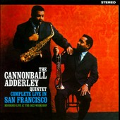 Cannonball Adderley/Cannonball Adderley Quintet: The Cannonball Adderley Quintet in San Francisco [Complete Live in San Francisco]