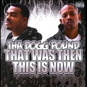 Tha Dogg Pound: That Was Then This Is Now [PA]