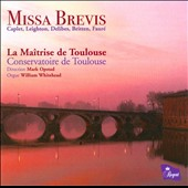 Missa Brevis: Caplet, Leighton, Delibes, Britten Faur&eacute; / Opstad, Whitehead