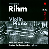 Wolfgang Rihm: Works for Violin and Piano / Andreas Seidel, violin; Steffen Schleiermacher, piano