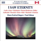 I Saw Eternity - works for a capella chorus by Corlis, Enns, Halley, Galbraith, Sirett, Buhr et al. / Elora Festival Singers