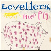The Levellers: Hello Pig [Deluxe Edition]