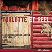 Turlutte et Reel / Suzie LeBlanc; La Nef, Les Charbonniers de l'Enfer