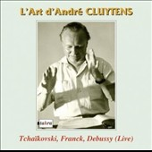 The Art of André Cluytens - Tchaikovsky: Piano Concerto no 1; Franck: Symphonic Vars.; Debussy: Nocturnes / Walter Gieseking, piano; Emil Gilels, piano