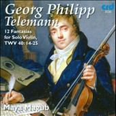 Georg Philipp Telemann: 12 Fantasias for Solo Violin, TWV 40:14-25 / Maya Magub, violin