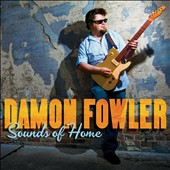 Damon Fowler: Sounds of Home *