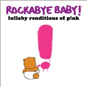 Various Artists: Rockabye Baby! Lullaby Renditions of P!nk