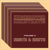 Hugh Hopper/Mike Travis: Hugh Hopper, Vol. 3: North & South
