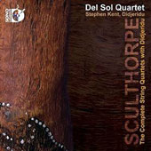 Peter Sculthorpe (1929-2014): The Complete Sting Quartets with Didjeridu / Stephen Kent, Didjeridu; Del Sol Quartet