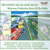 Golden Age of Light Music: Motorway - Production music of the 1960s by Farnon, Stott, Mersey, Alwyn, Linden, Laren, Braden, Fenoulhet et al. / QueenÆs Hall  Light Orchestra