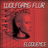 Wolfgang Flür: Eloquence: Complete Works *